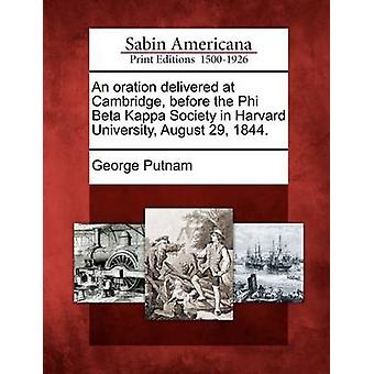 An oration delivered at Cambridge before the Phi Beta Kappa Society in Harvard University August 29 1844. by Putnam & George