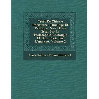 Trait de Chimie L Mentaire Th Orique Et Pratique Suivi DUn Essai Sur La Philosophie Chimique Et DUn PR Cis Sur LAnalyse Volume 2 by Louis Jacques Thenard Bar N. .