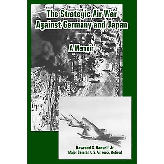 The Strategic Air War Against Germany and Japan A Memoir by Hansell & Jr. & Haywood & S.