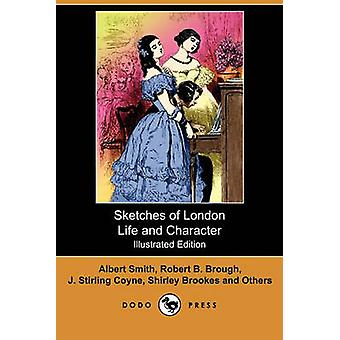 Sketches of London Life and Character Illustrated Edition Dodo Press by Smith & Albert
