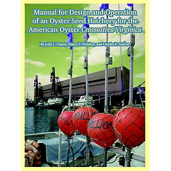 Manual for Design and Operation of an Oyster Seed Hatchery for the American Oyster Crassostrea Virginica by Dupuy & John & L.