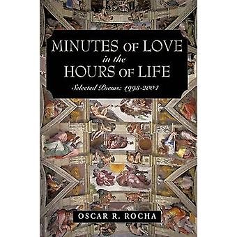 Minutes Of Love In The Hours Of Life Selected Poems 19932004 by Rocha & Oscar R.
