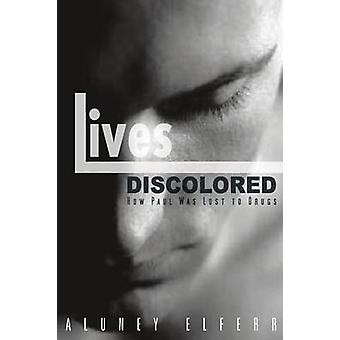 Lives Discolored How Paul Was Lost to Drugs by Elferr & Aluney