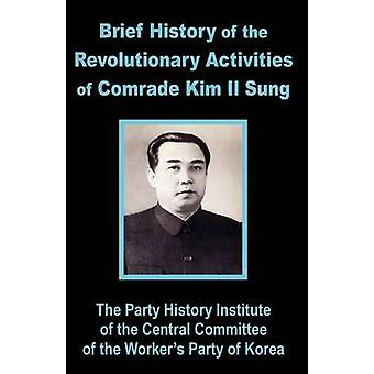 Brief History of the Revolutionary Activities of Kim Il Sung by Party History Institute Central Committe