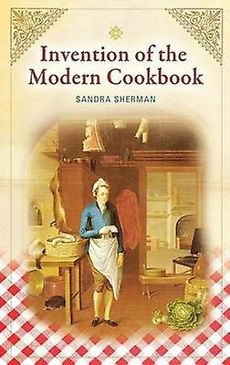 Invention of the Modern Cookbook by Sherman & Sandra