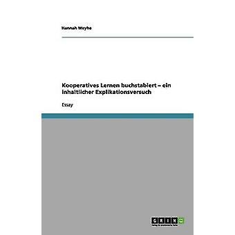 Kooperatives Lernen Buchstabiert  Ein Inhaltlicher Explikationsversuch by Weyhe & Hannah