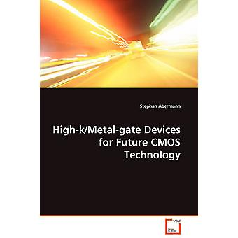 HighkMetalgate Devices for Future CMOS Technology by Abermann & Stephan