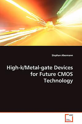 HighkMetalgate Devices for Future CMOS Technology by Aberhommen & Stephan