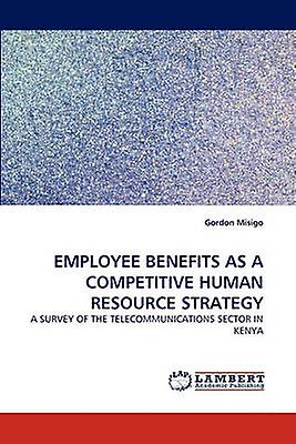 Employee Benefits as a Competitive Huhomme Resource Strategy by Misigo & Gordon
