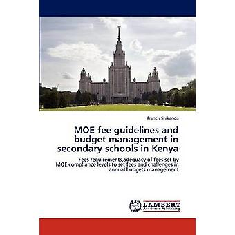 Moe Fee Guidelines and Budget Management in Secondary Schools in Kenya by Shikanda Francis