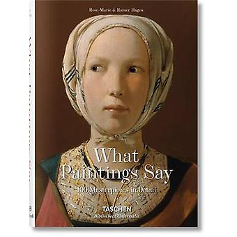 What Paintings Say - 100 Masterpieces in Detail by Rose-Marie Hagen -