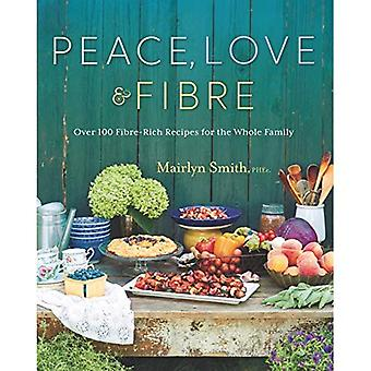 Peace, Love And Fibre: Over 100 Fibre-Rich Recipes� for the Whole Family