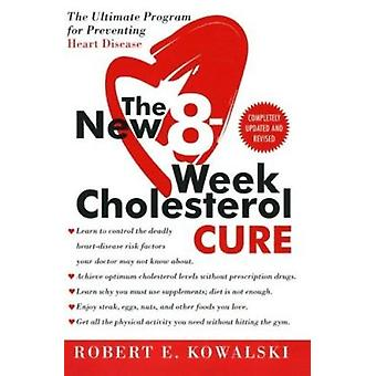 The New 8-Week Cholesterol Cure - The Ultimate Program for Preventing