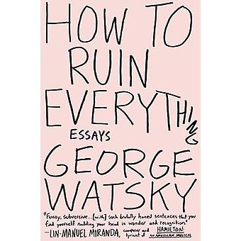 How to Ruin Everything - Essays by George Watsky - 9780147515995 Book