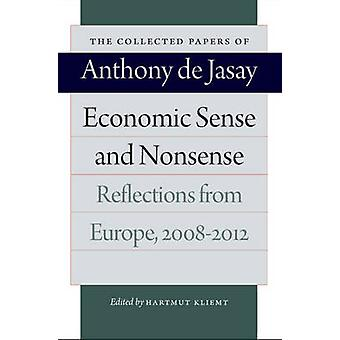 Economic Sense and Nonsense - Reflections from Europe 20082012 by Anth