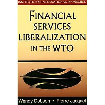 Financial Services Liberalization in the WTO by Wendy Dobson - Pierre