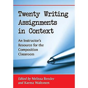 Twenty Writing Assignments in Context - An Instructor's Resource for t