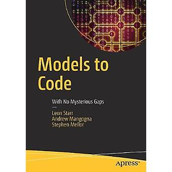 Models to Code - With No Mysterious Gaps by Leon Starr - 9781484222164