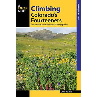 Climbing Colorado's Fourteeners - From the Easiest Hikes to the Most C