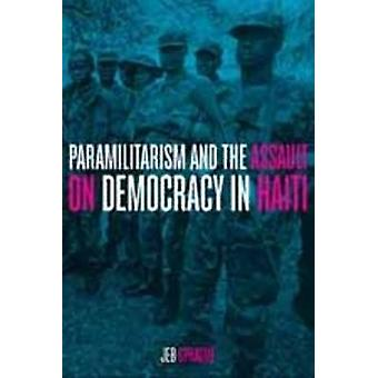 Paramilitarism and the Assault on Democracy in Haiti by Jeb Sprague -