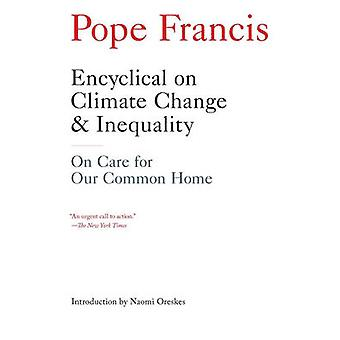 Encyclical on Climate Change and Inequality - On Care for Our Common H