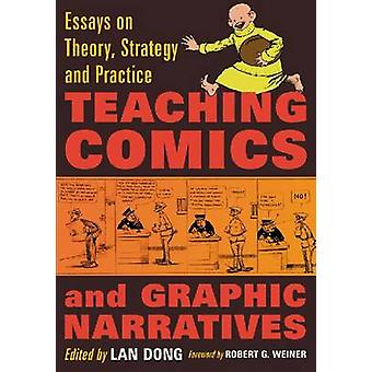 Teaching Comics and Graphic Narratives - Essays on Theory - Strategy a