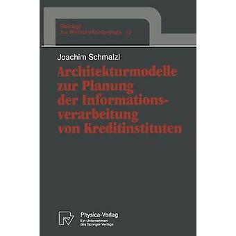 Architekturmodelle Zur Planung Der Informationsverarbeitung Von Kreditinstituten by Schmalzl & Joachim
