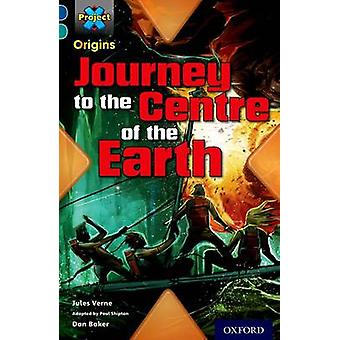 Project X Origins Dark Blue Book Band Oxford Level 16 Hidden Depths Journey to the Centre of the Earth by Paul Shipton & Daniel Baker