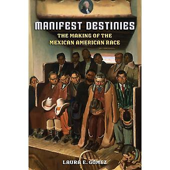 Manifest Destinies: The Making of the Mexican American Race (Paperback) by Gomez Laura E.