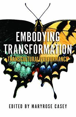 Embodying Transformation by Maryrose Casey