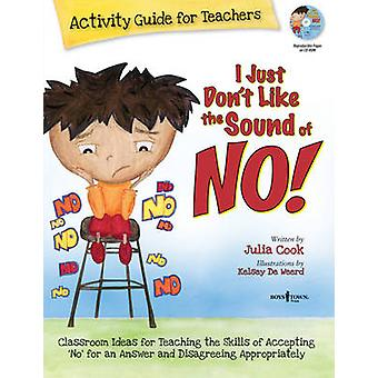 I Just Dont Like the Sound of No  Activity Guide for Teachers by Julia Cook & Kelsey De Weerd