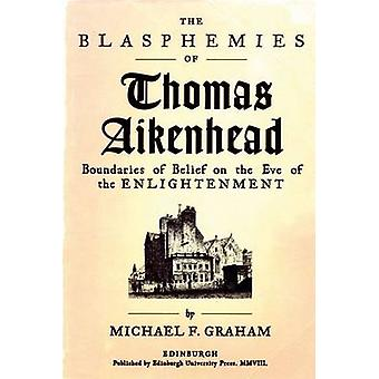 The Blasphemies of Thomas Aikenhead - Boundaries of Belief on the Eve