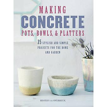 Making Concrete Pots - Bowls - and Platters - 35 Stylish and Simple Pr