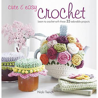 Cute & Easy Crochet - Learn to Crochet with These 35 Adorable Projects