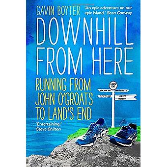 Downhill From Here - Running from John O'Groats to Land's End by Gavin