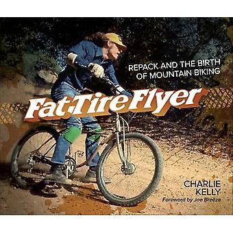Fat Tire Flyer - Repack and the Birth of Mountain Biking by Charlie Ke