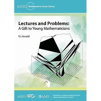 Lectures and Problems - A Gift to Young Mathematicians by V. I. Arnold