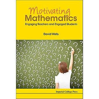 Motivating Mathematics - Engaging Teachers and Engaged Students by Dav