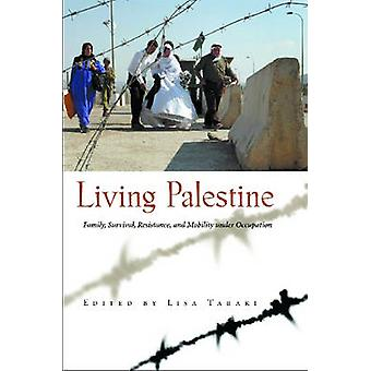 Living Palestine - Family Survival - Resistance and Mobility Under Occ