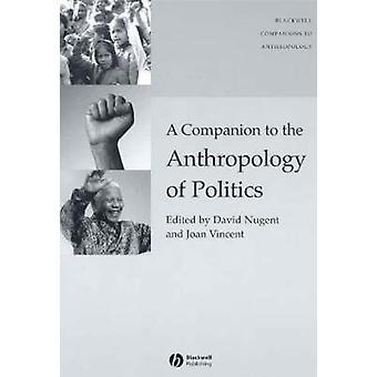 A Companion to the Anthropology of politiek door David Nugent - Joan Vi