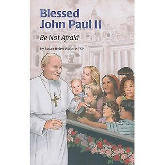 Blessed John Paul II: Be Not Afraid (Encounter the Saints)