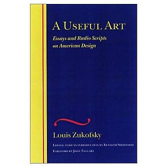 A Useful Art: Essays and Radio Scripts on American Design (Complete Critical Writings of Louis Zukofsky)
