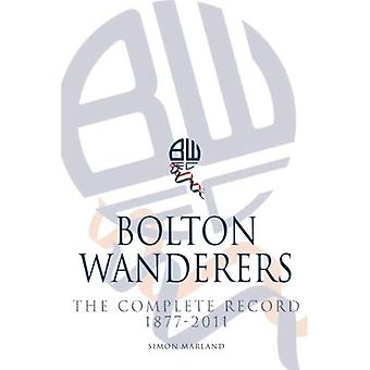 Bolton Wanderers: The Complete�Record 1877-2011
