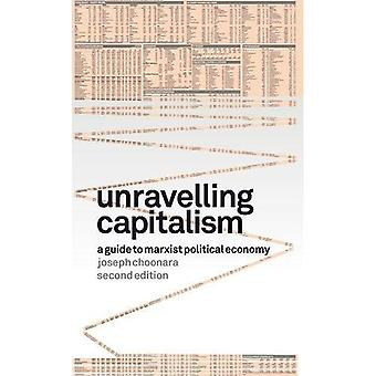 Unravelling Capitalism: A Guide to Marxist Political Economy (Second Edition)