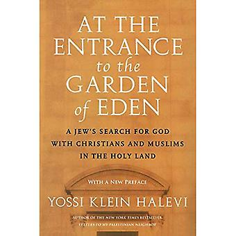 Am Eingang zum Garten Eden: ein Jude Suche nach Gott mit Christen und Moslems im Heiligen Land