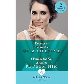 The Reunion Of A Lifetime:� The Reunion of a Lifetime� / A Bride to Redeem Him (Mills & Boon Medical)