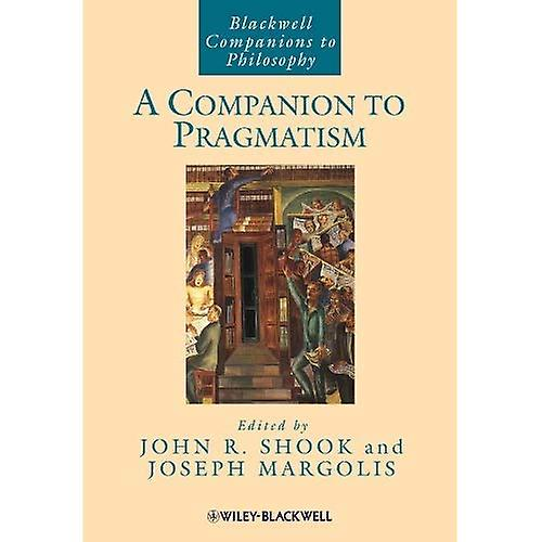 A Companion To Pragmatism (noirwell Companions to Philosophy Series)