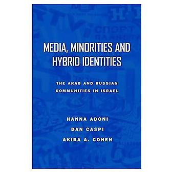 Media, Minorities and Hybrid Identities: The Israeli Arab and Russian Immigrant Communities in Israel