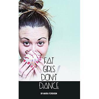 Fat Girls Don't Dance by Maria Ferguson - 9781786821270 Book
