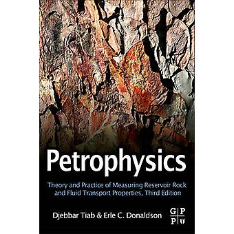 Petrophysics Theory and Practice of Measuring Reservoir Rock and Fluid Transport Properties by Tiab & Djebbar
